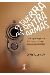 A guerra contra as armas — Como proteger-se das mentiras dos desarmamentistas