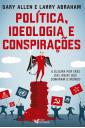 Política, Ideologia e Conspirações - A Sujeira por trás das Idéias que Dominam o Mundo