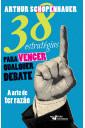 38 estratégias para vencer qualquer debate - A arte de ter razão
