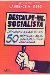 Desculpe-me, socialista - Desmascarando as 50 mentiras mais contadas pela esquerda