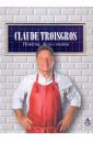 Claude Troisgros - Histórias, dicas e receitas