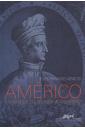 Américo: O Homem Que Deu Seu Nome Ao Continente