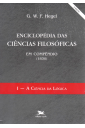 Enciclopédia das Ciências Filosóficas - Vol 1 - A Ciência da Lógica