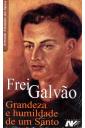 Frei Galvão - Grandeza e Humildade de Um Santo