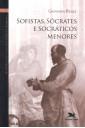 Vol 2 - Sofistas, Sócrates e Socráticos Menores